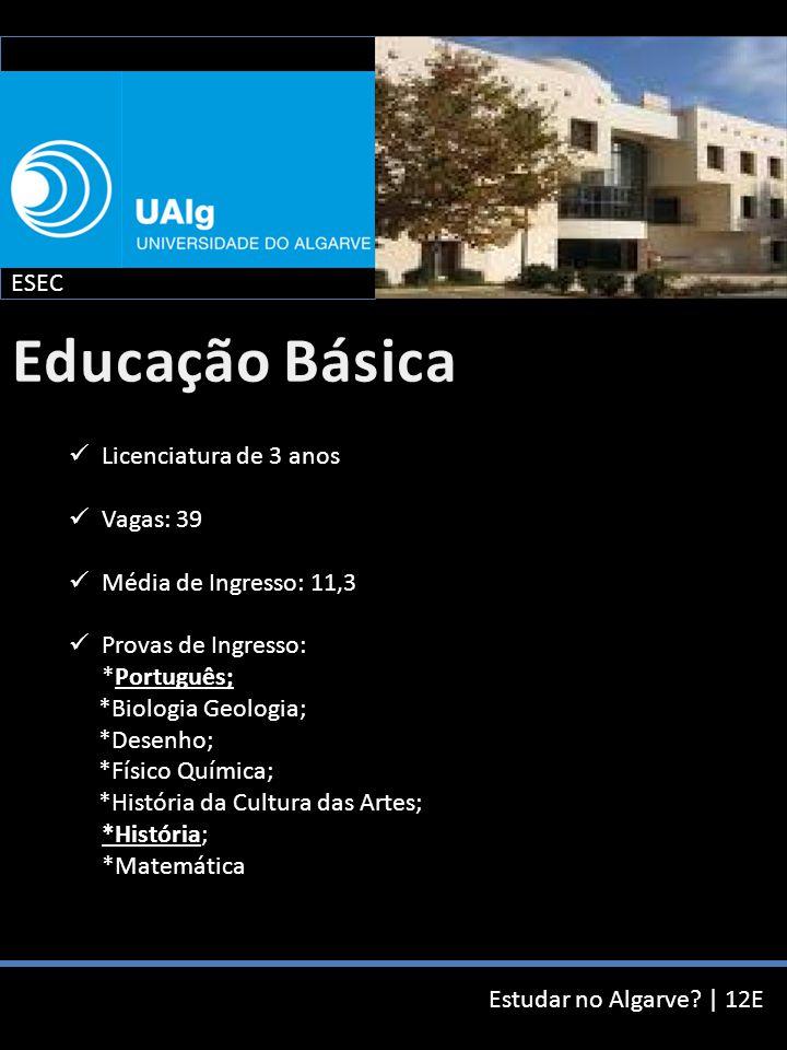 Estudar no Algarve? | 12E Licenciatura de 3 anos Vagas: 39 Média de Ingresso: 11,3 Provas de Ingresso: *Português; *Biologia Geologia; *Desenho; *Físi