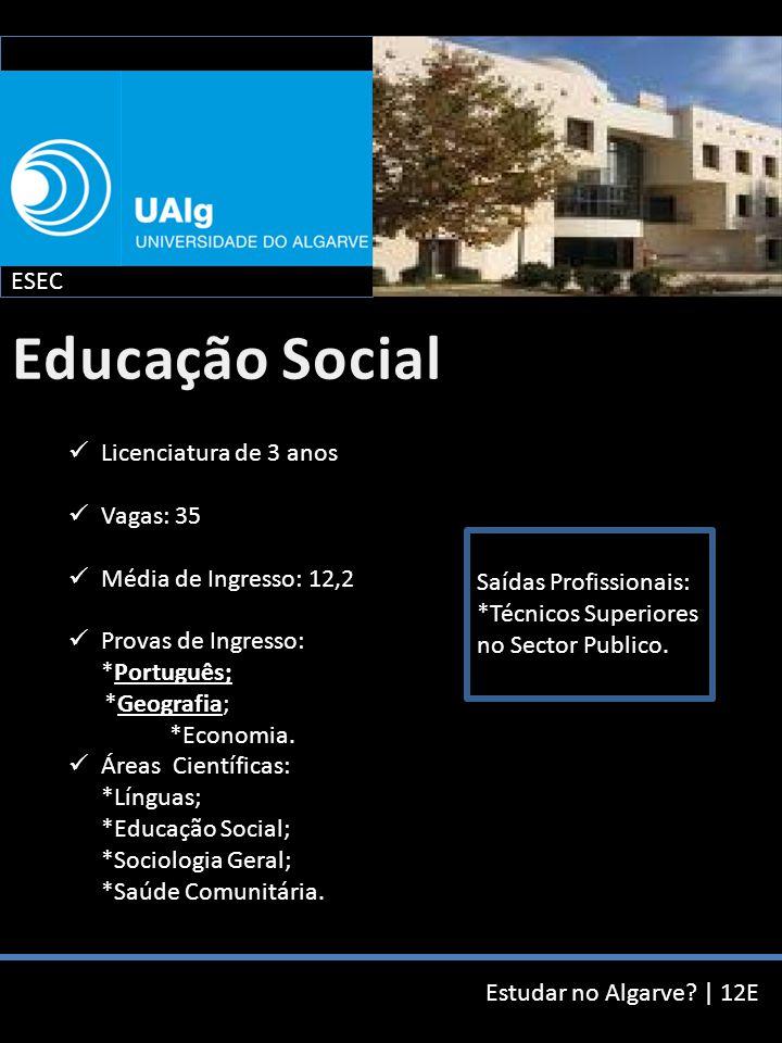 Estudar no Algarve? | 12E Licenciatura de 3 anos Vagas: 35 Média de Ingresso: 12,2 Provas de Ingresso: *Português; *Geografia; *Economia. Áreas Cientí