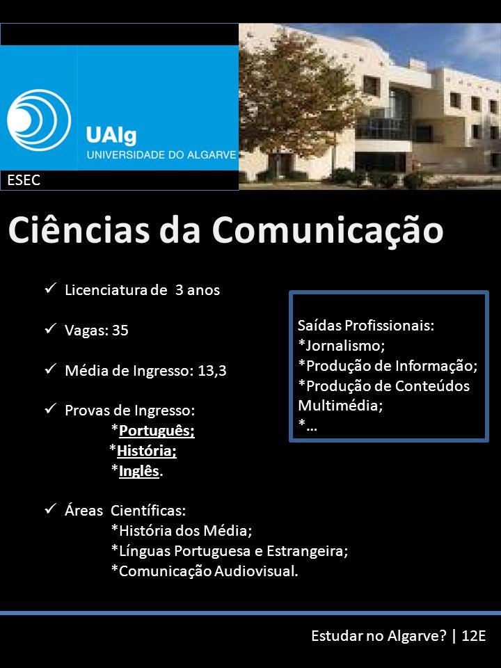 Estudar no Algarve? | 12E Licenciatura de 3 anos Vagas: 35 Média de Ingresso: 13,3 Provas de Ingresso: *Português; *História; *Inglês. Áreas Científic