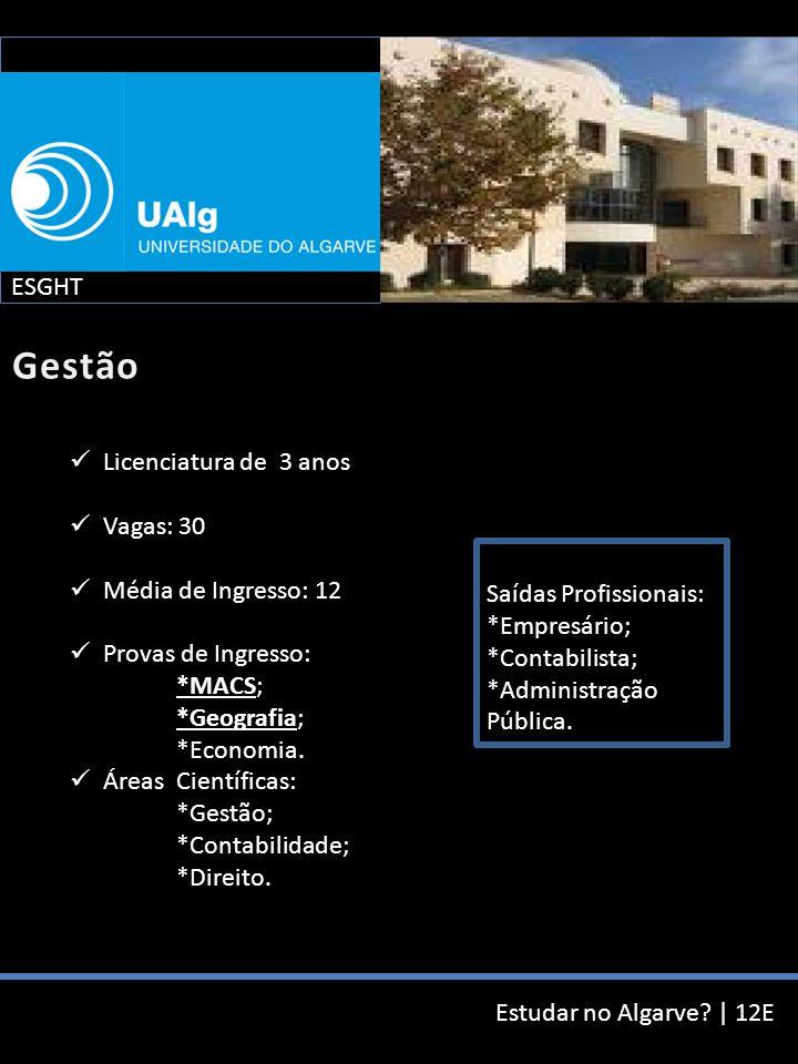 Estudar no Algarve? | 12E Licenciatura de 3 anos Vagas: 30 Média de Ingresso: 12 Provas de Ingresso: *MACS; *Geografia; *Economia. Áreas Científicas: