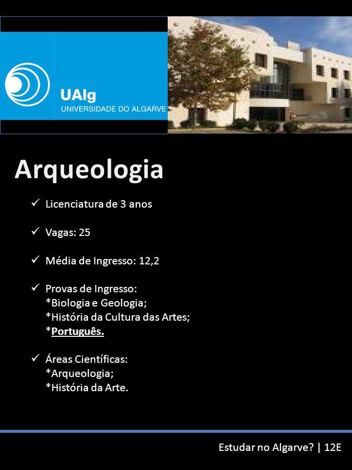 Licenciatura de 3 anos Vagas: 25 Média de Ingresso: 12,2 Provas de Ingresso: *Biologia e Geologia; *História da Cultura das Artes; *Português.