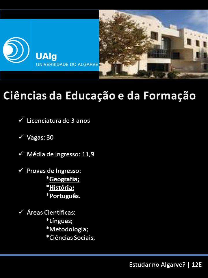 Estudar no Algarve? | 12E Licenciatura de 3 anos Vagas: 30 Média de Ingresso: 11,9 Provas de Ingresso: *Geografia; *História; *Português. Áreas Cientí
