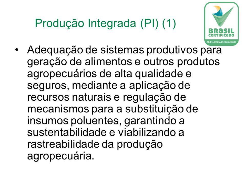 Produção Integrada (PI) (1) Adequação de sistemas produtivos para geração de alimentos e outros produtos agropecuários de alta qualidade e seguros, mediante a aplicação de recursos naturais e regulação de mecanismos para a substituição de insumos poluentes, garantindo a sustentabilidade e viabilizando a rastreabilidade da produção agropecuária.