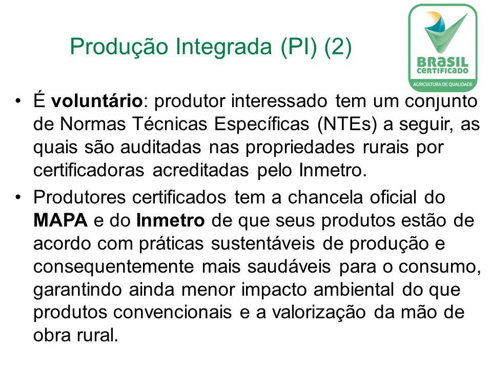 Produção Integrada (PI) (2) É voluntário: produtor interessado tem um conjunto de Normas Técnicas Específicas (NTEs) a seguir, as quais são auditadas nas propriedades rurais por certificadoras acreditadas pelo Inmetro.