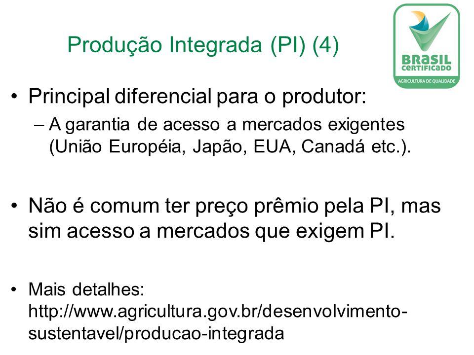 Produção Integrada (PI) (4) Principal diferencial para o produtor: –A garantia de acesso a mercados exigentes (União Européia, Japão, EUA, Canadá etc.).