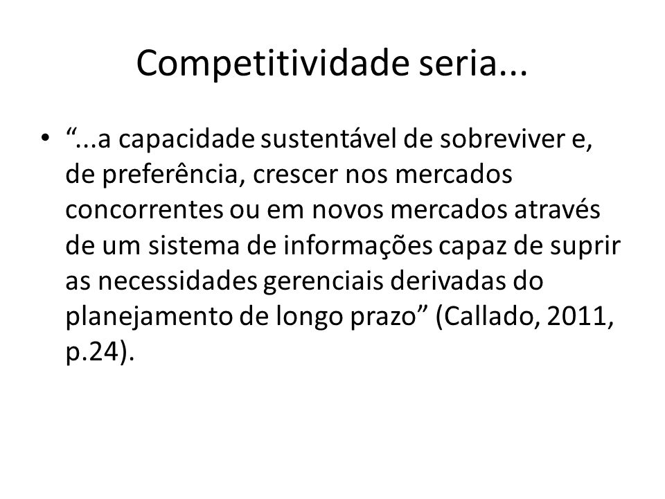 A Competitividade A competitividade atual de uma empresa ou de um estado/país é o resultado de estratégias/ações implementadas em momentos passados.