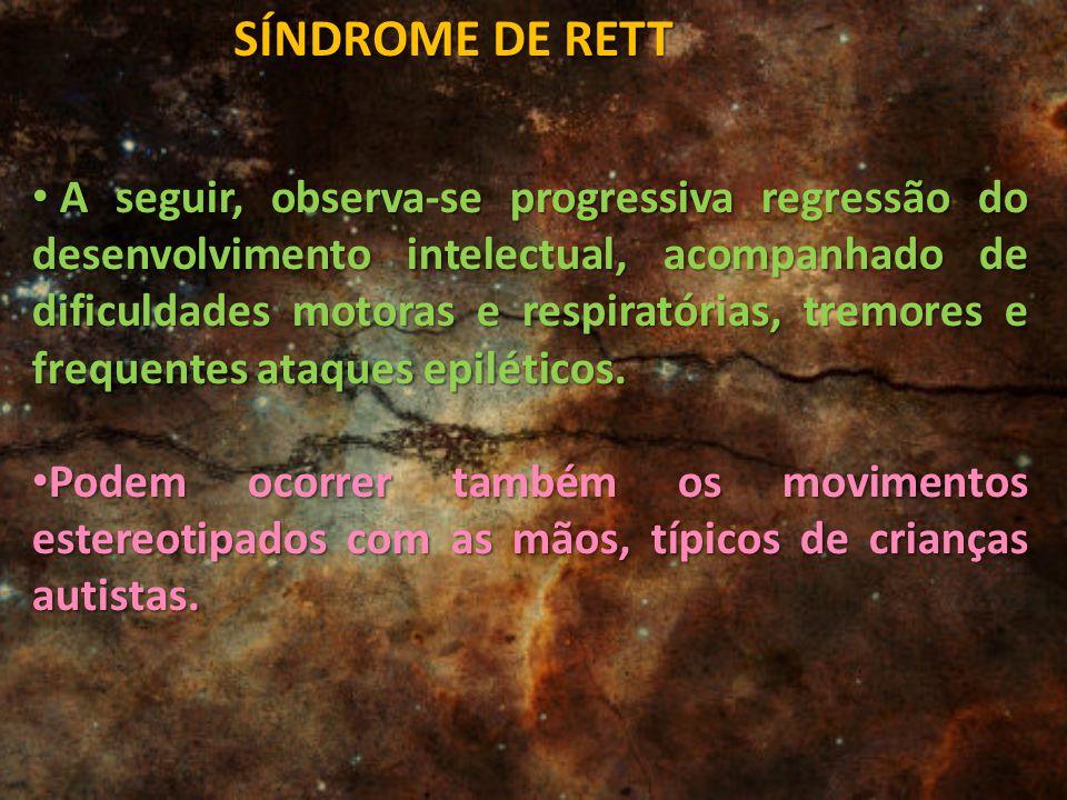 SÍNDROME DE RETT A seguir, observa-se progressiva regressão do desenvolvimento intelectual, acompanhado de dificuldades motoras e respiratórias, tremo