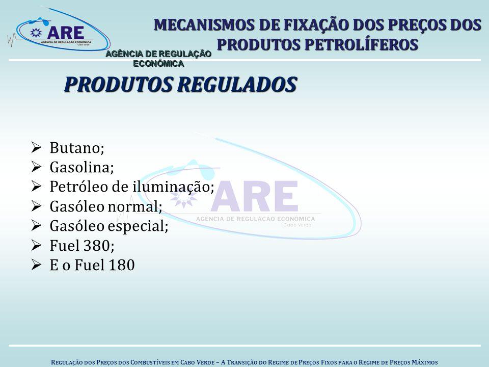  Butano;  Gasolina;  Petróleo de iluminação;  Gasóleo normal;  Gasóleo especial;  Fuel 380;  E o Fuel 180 R EGULAÇÃO DOS P REÇOS DOS C OMBUSTÍVEIS EM C ABO V ERDE – A T RANSIÇÃO DO R EGIME DE P REÇOS F IXOS PARA O R EGIME DE P REÇOS M ÁXIMOS PRODUTOS REGULADOS AGÊNCIA DE REGULAÇÃO ECONÓMICA MECANISMOS DE FIXAÇÃO DOS PREÇOS DOS PRODUTOS PETROLÍFEROS