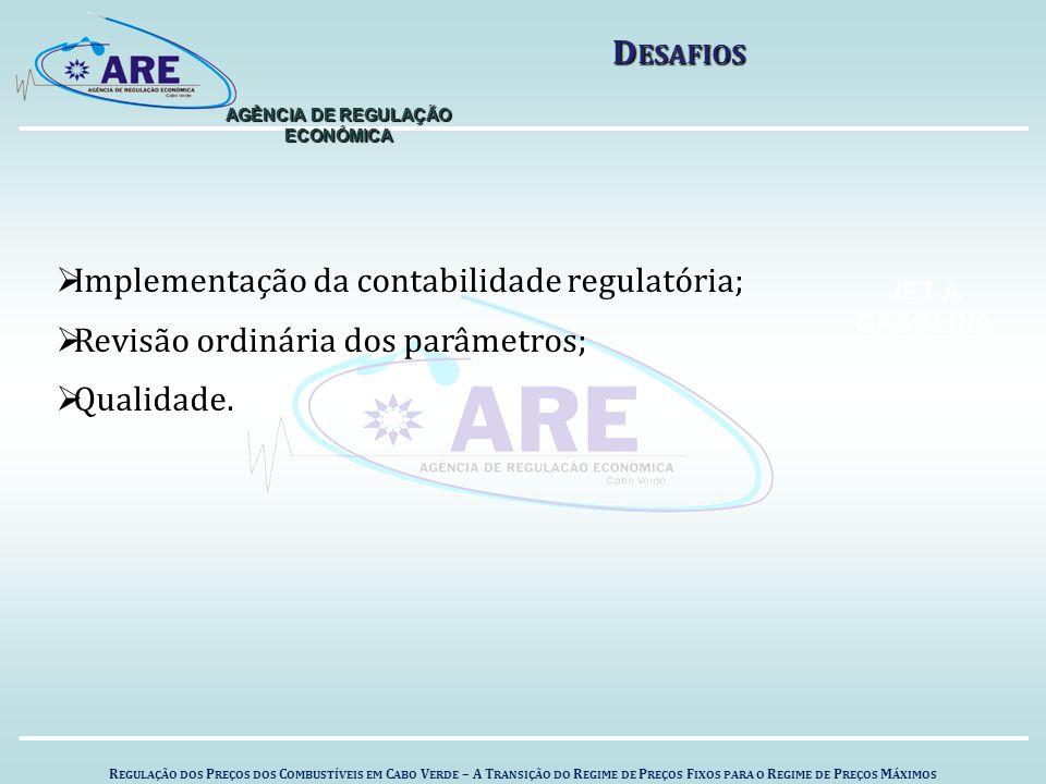 R EGULAÇÃO DOS P REÇOS DOS C OMBUSTÍVEIS EM C ABO V ERDE – A T RANSIÇÃO DO R EGIME DE P REÇOS F IXOS PARA O R EGIME DE P REÇOS M ÁXIMOS AGÊNCIA DE REGULAÇÃO ECONÓMICA JET A GASOLINA  Implementação da contabilidade regulatória;  Revisão ordinária dos parâmetros;  Qualidade.
