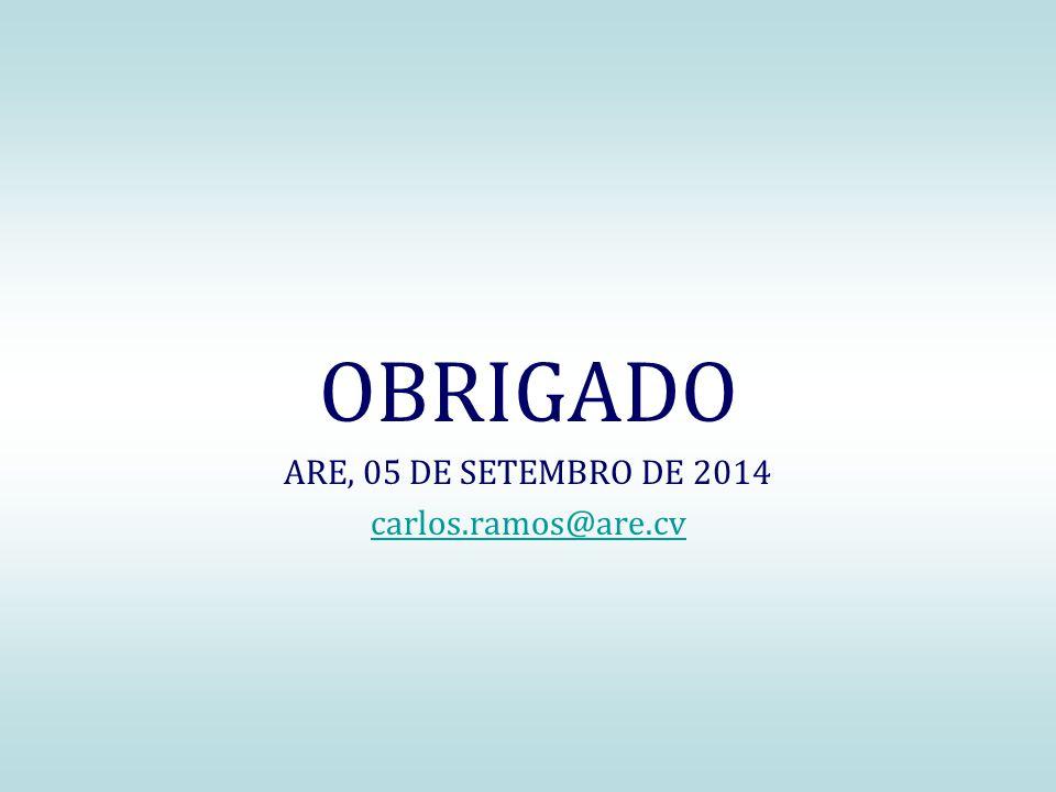 OBRIGADO ARE, 05 DE SETEMBRO DE 2014 carlos.ramos@are.cv