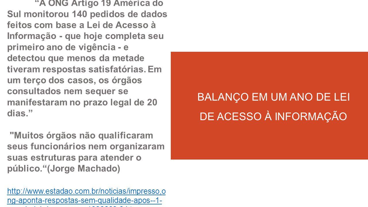 A ONG Artigo 19 América do Sul monitorou 140 pedidos de dados feitos com base a Lei de Acesso à Informação - que hoje completa seu primeiro ano de vigência - e detectou que menos da metade tiveram respostas satisfatórias.