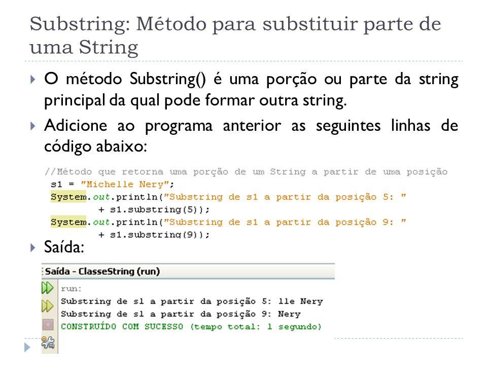 Substring: Método para substituir parte de uma String  O método Substring() é uma porção ou parte da string principal da qual pode formar outra string.