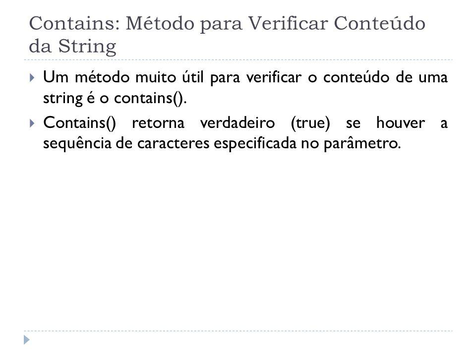 Contains: Método para Verificar Conteúdo da String  Um método muito útil para verificar o conteúdo de uma string é o contains().