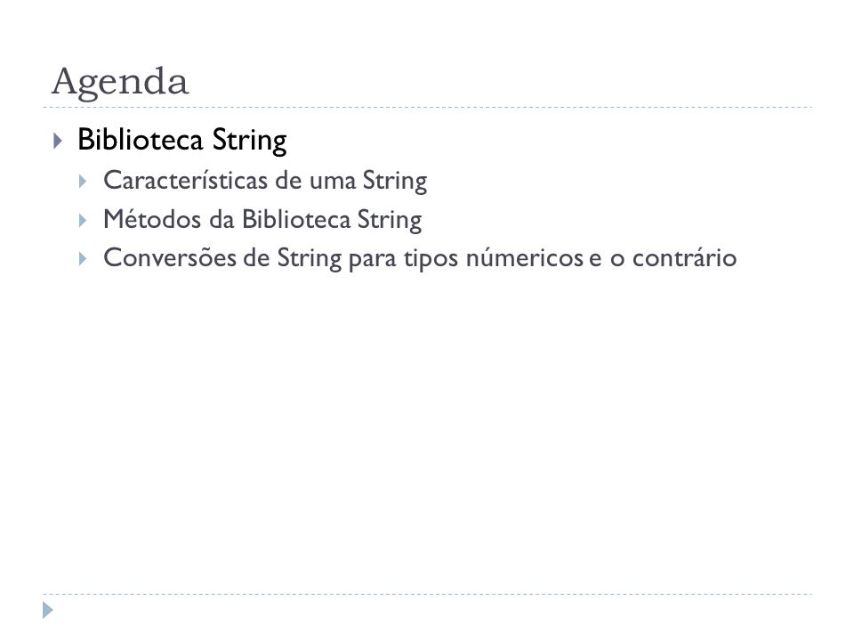 Agenda  Biblioteca String  Características de uma String  Métodos da Biblioteca String  Conversões de String para tipos númericos e o contrário