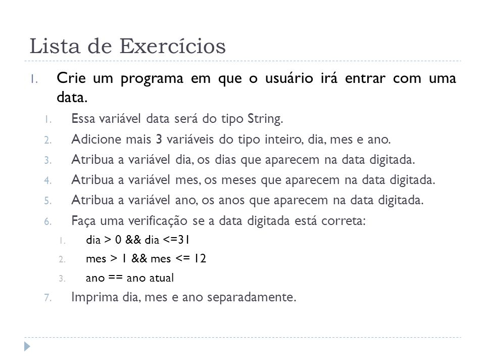 Lista de Exercícios 1. Crie um programa em que o usuário irá entrar com uma data.