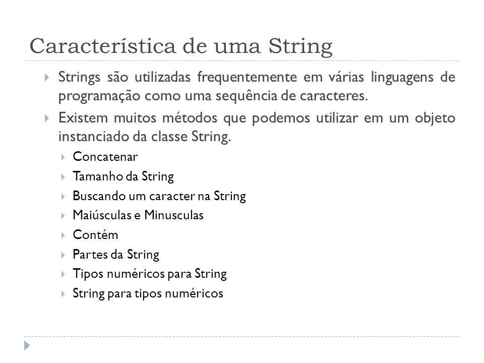 Característica de uma String  Strings são utilizadas frequentemente em várias linguagens de programação como uma sequência de caracteres.