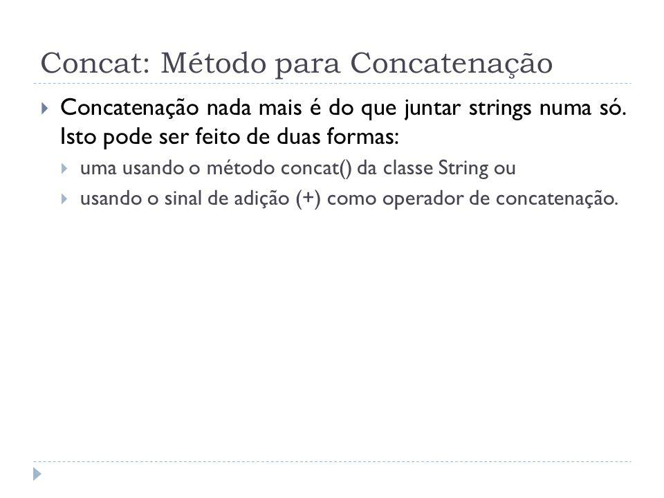 Concat: Método para Concatenação  Concatenação nada mais é do que juntar strings numa só.