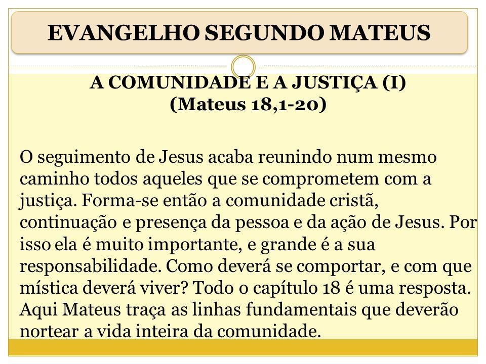 A COMUNIDADE E A JUSTIÇA (I) (Mateus 18,1-20) O seguimento de Jesus acaba reunindo num mesmo caminho todos aqueles que se comprometem com a justiça. F