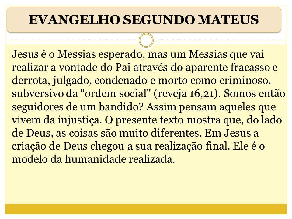 Jesus é o Messias esperado, mas um Messias que vai realizar a vontade do Pai através do aparente fracasso e derrota, julgado, condenado e morto como c
