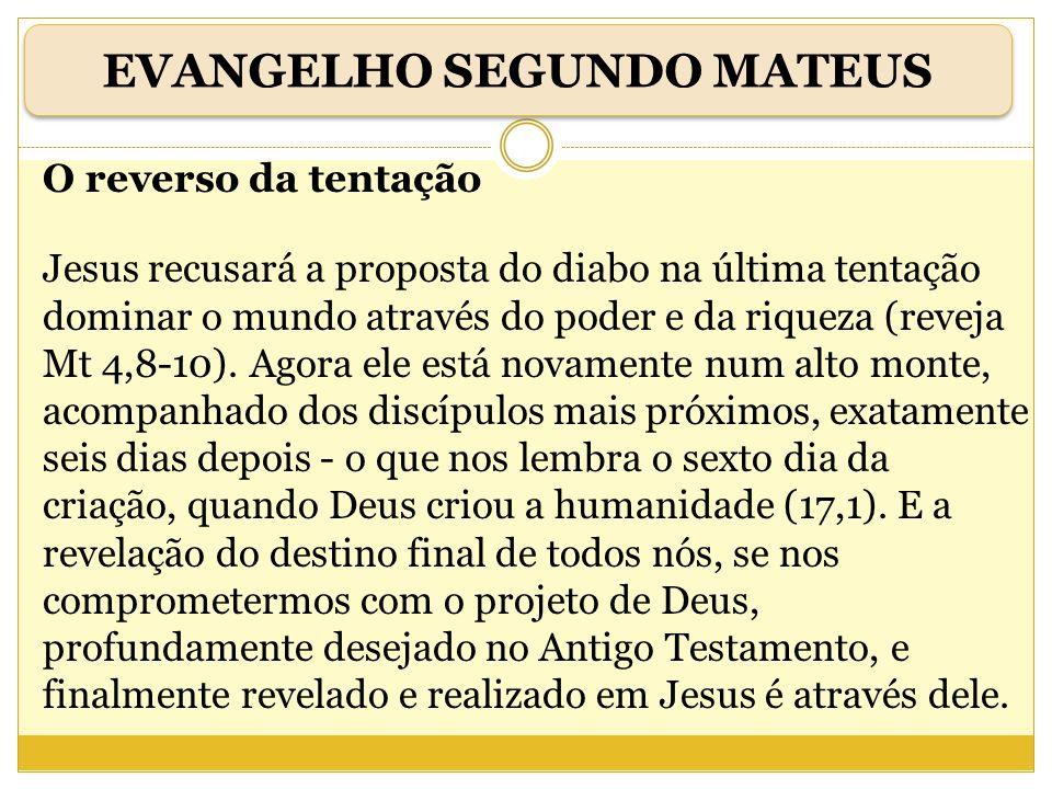 O reverso da tentação Jesus recusará a proposta do diabo na última tentação dominar o mundo através do poder e da riqueza (reveja Mt 4,8-10). Agora el