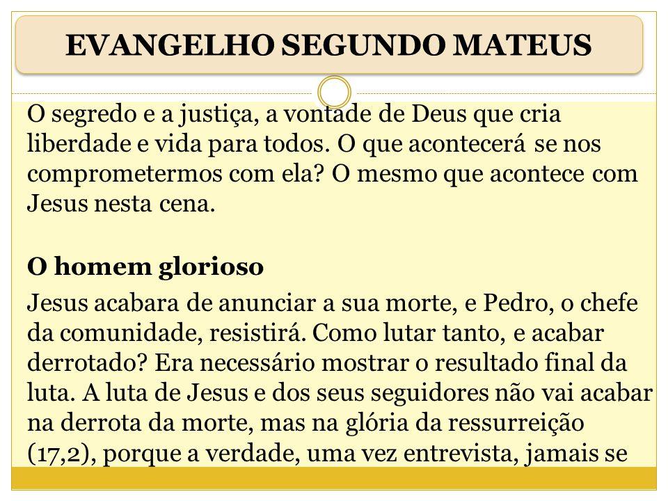 O segredo e a justiça, a vontade de Deus que cria liberdade e vida para todos. O que acontecerá se nos comprometermos com ela? O mesmo que acontece co