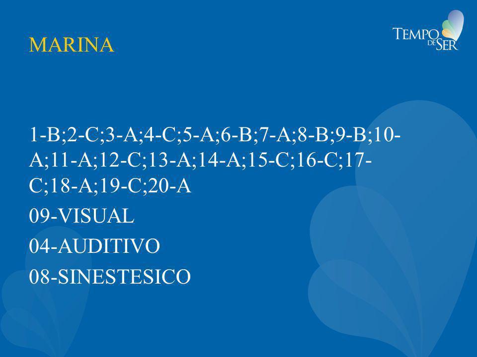 MARINA 1-B;2-C;3-A;4-C;5-A;6-B;7-A;8-B;9-B;10- A;11-A;12-C;13-A;14-A;15-C;16-C;17- C;18-A;19-C;20-A 09-VISUAL 04-AUDITIVO 08-SINESTESICO