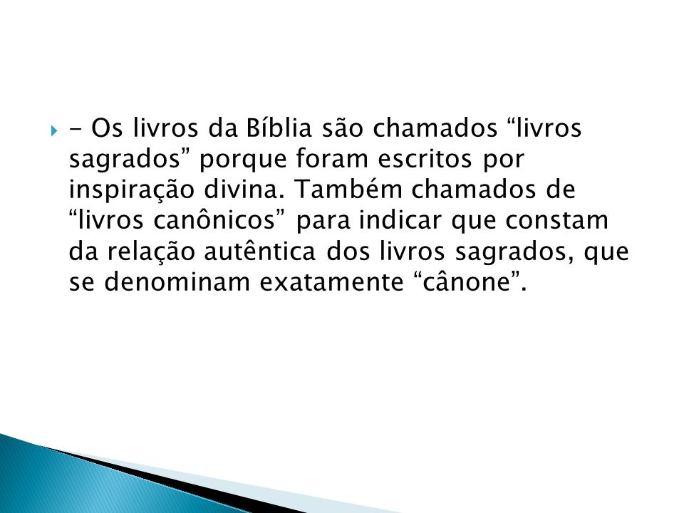 """ - Os livros da Bíblia são chamados """"livros sagrados"""" porque foram escritos por inspiração divina. Também chamados de """"livros canônicos"""" para indicar"""