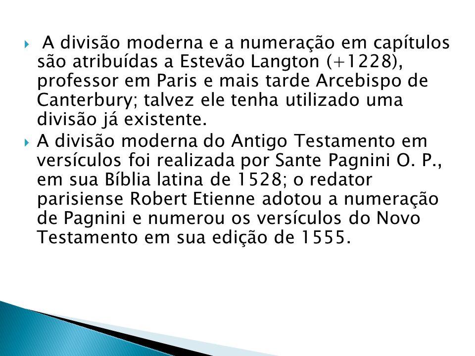  A divisão moderna e a numeração em capítulos são atribuídas a Estevão Langton (+1228), professor em Paris e mais tarde Arcebispo de Canterbury; talv