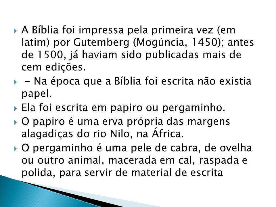  A Bíblia foi impressa pela primeira vez (em latim) por Gutemberg (Mogúncia, 1450); antes de 1500, já haviam sido publicadas mais de cem edições.  -