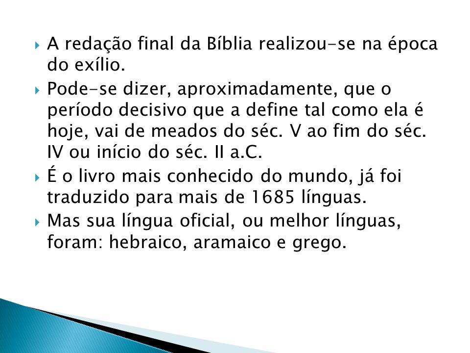  A redação final da Bíblia realizou-se na época do exílio.  Pode-se dizer, aproximadamente, que o período decisivo que a define tal como ela é hoje,