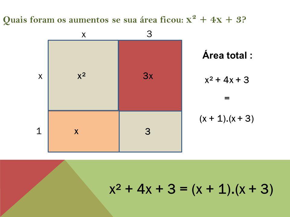 Quais foram os aumentos se sua área ficou: x² + 4x + 3 .
