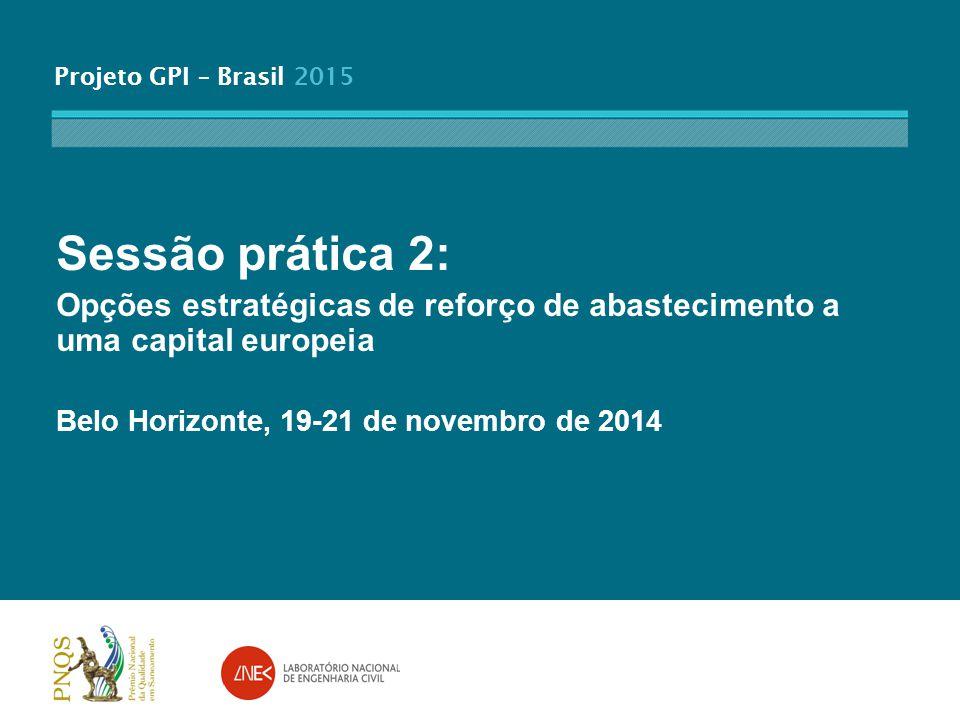 Projeto GPI – Brasil 2015 Sessão prática 2: Opções estratégicas de reforço de abastecimento a uma capital europeia Belo Horizonte, 19-21 de novembro de 2014