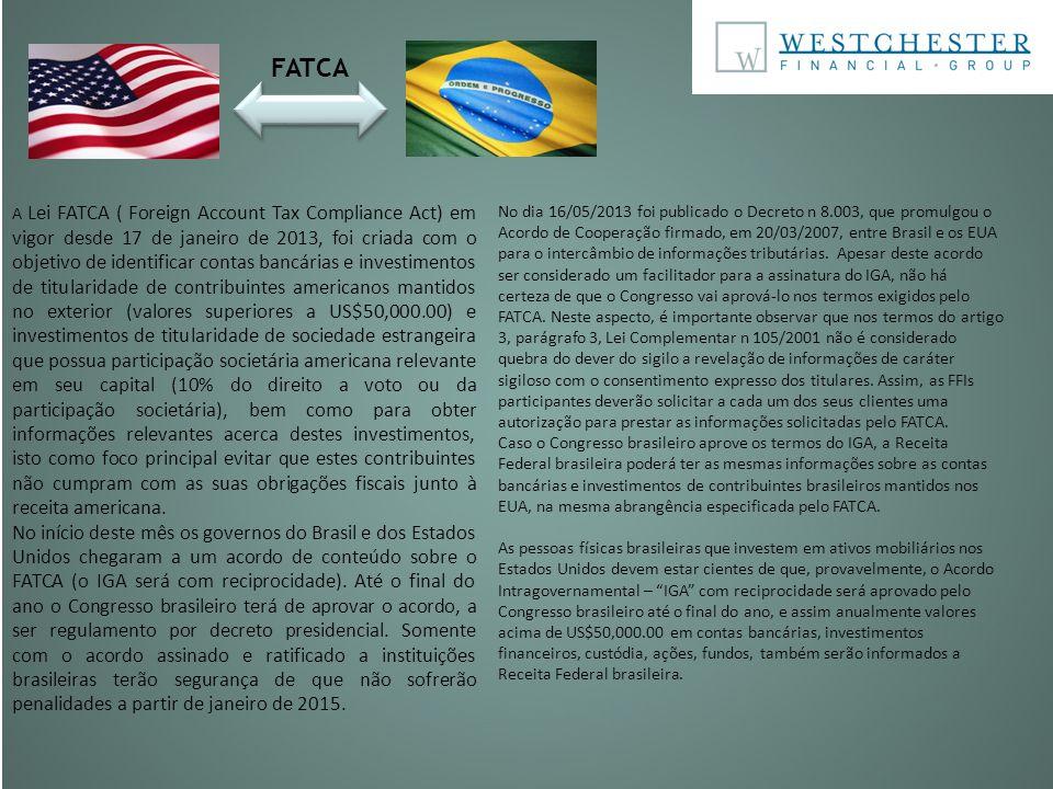 FATCA A Lei FATCA ( Foreign Account Tax Compliance Act) em vigor desde 17 de janeiro de 2013, foi criada com o objetivo de identificar contas bancária