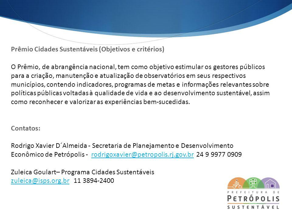 Prêmio Cidades Sustentáveis (Objetivos e critérios) O Prêmio, de abrangência nacional, tem como objetivo estimular os gestores públicos para a criação