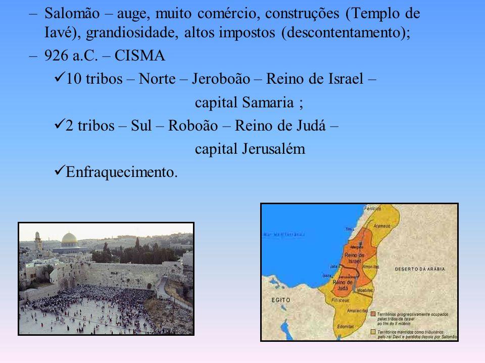 –Salomão – auge, muito comércio, construções (Templo de Iavé), grandiosidade, altos impostos (descontentamento); –926 a.C.