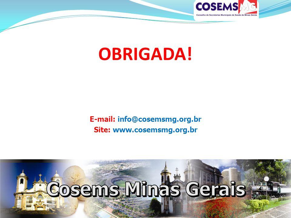 OBRIGADA! E-mail: info@cosemsmg.org.br Site: www.cosemsmg.org.br