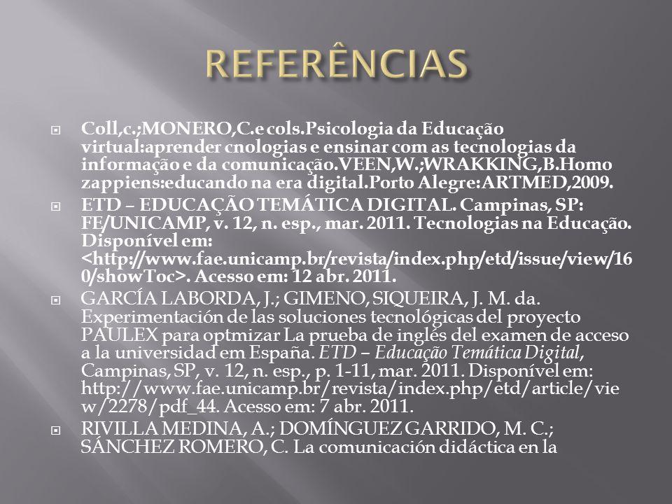  Coll,c.;MONERO,C.e cols.Psicologia da Educação virtual:aprender cnologias e ensinar com as tecnologias da informação e da comunicação.VEEN,W.;WRAKKING,B.Homo zappiens:educando na era digital.Porto Alegre:ARTMED,2009.