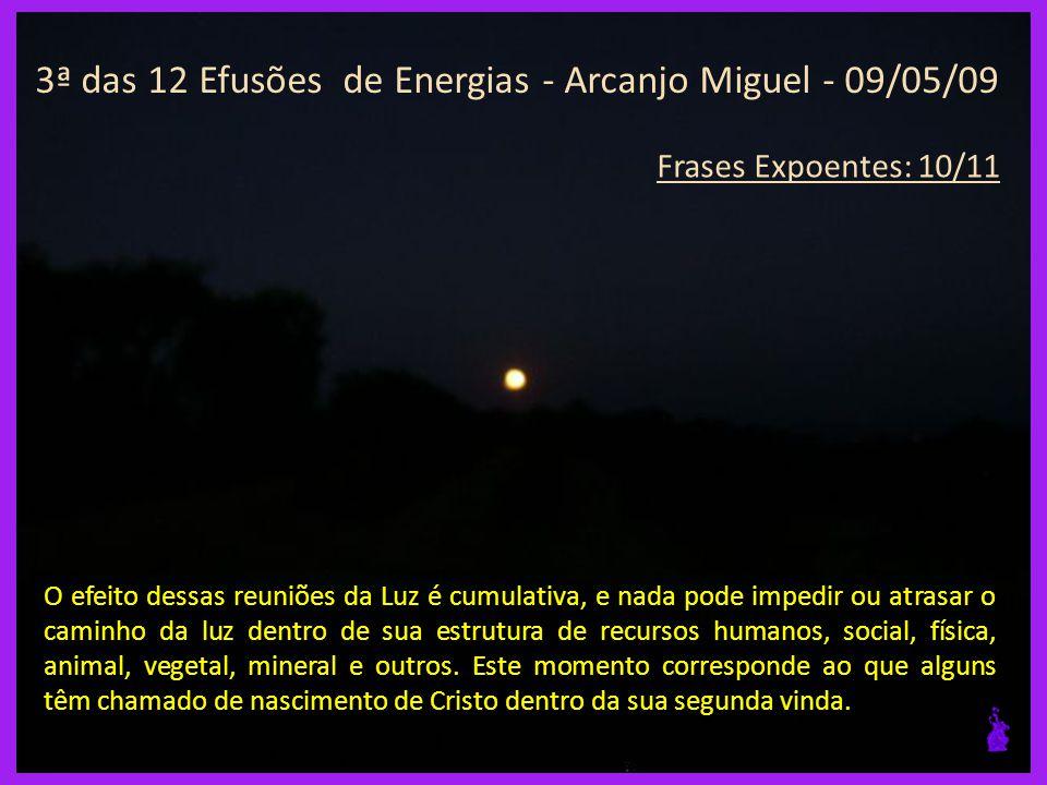 3ª das 12 Efusões de Energias - Arcanjo Miguel - 09/05/09 Frases Expoentes: 09/11 Luz e Amor é a suprema inteligência.