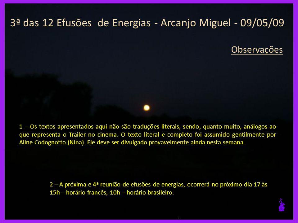 3ª das 12 Efusões de Energias - Arcanjo Miguel - 09/05/09 Frases Expoentes: 11/11 Então você está sendo chamado a tornar-se Cristo, se quiser, se for esse o desejo da alma.
