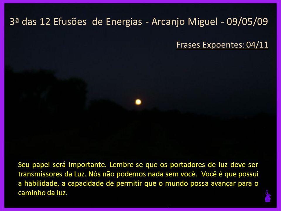 3ª das 12 Efusões de Energias - Arcanjo Miguel - 09/05/09 Frases Expoentes: 03/11