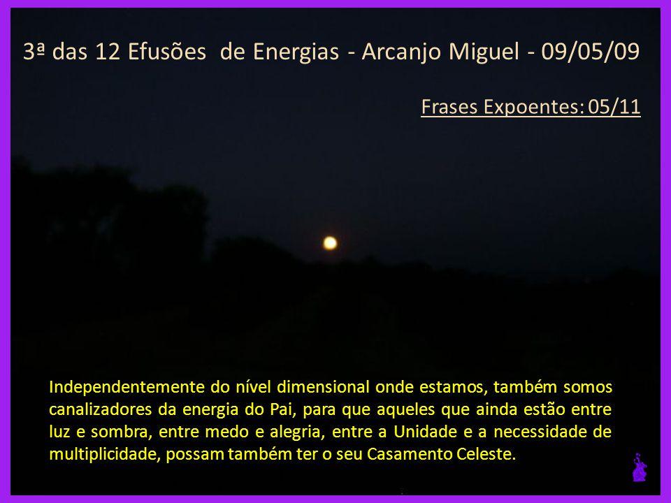 3ª das 12 Efusões de Energias - Arcanjo Miguel - 09/05/09 Frases Expoentes: 04/11 Seu papel será importante.