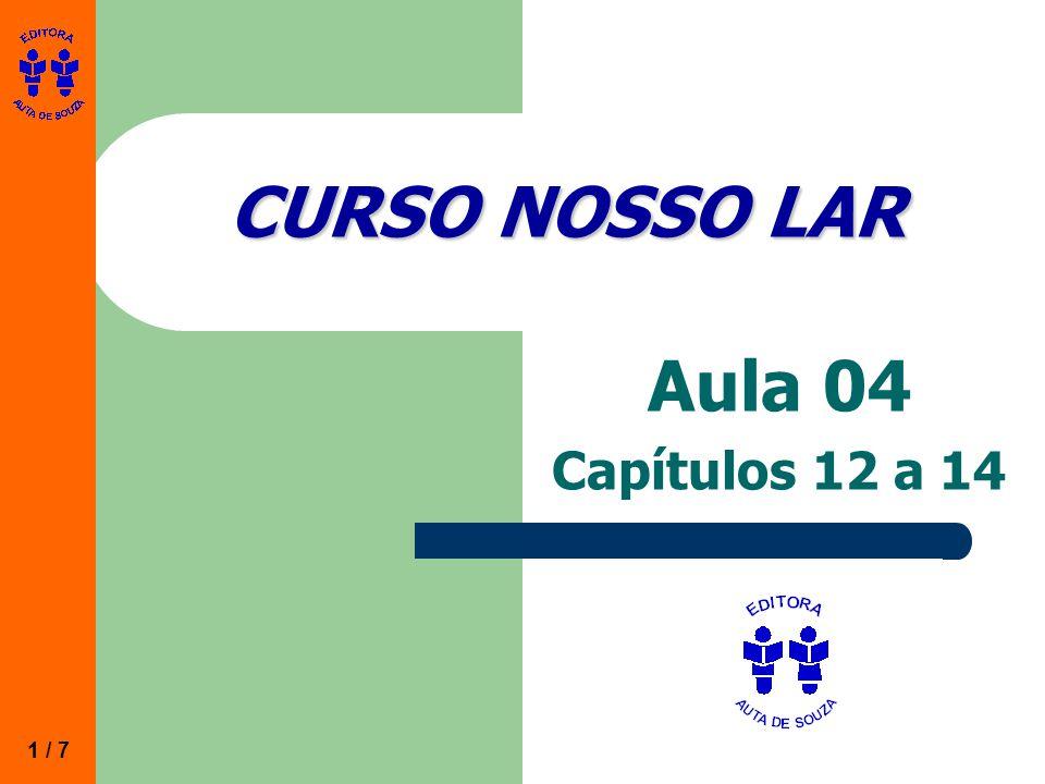 CURSO NOSSO LAR Aula 04 Capítulos 12 a 14 1 / 7