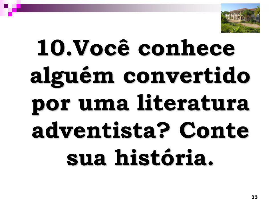 33 10.Você conhece alguém convertido por uma literatura adventista? Conte sua história.