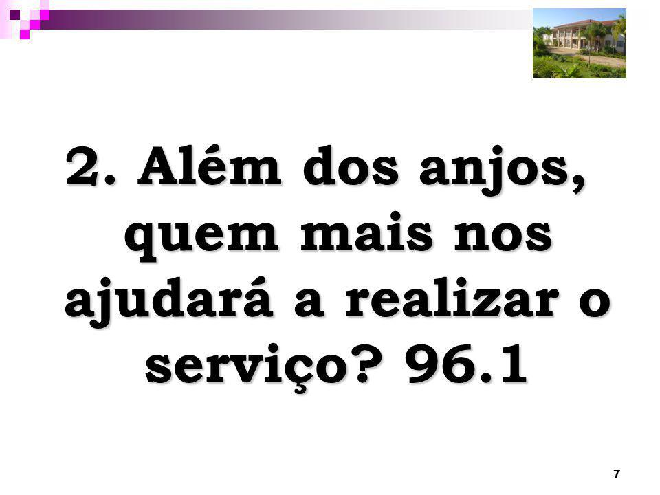 7 2. Além dos anjos, quem mais nos ajudará a realizar o serviço? 96.1