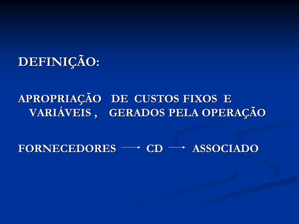 DEFINIÇÃO: APROPRIAÇÃO DE CUSTOS FIXOS E VARIÁVEIS, GERADOS PELA OPERAÇÃO FORNECEDORES CD ASSOCIADO