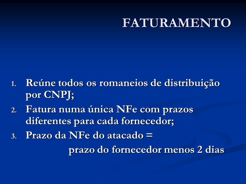 FATURAMENTO 1. Reúne todos os romaneios de distribuição por CNPJ; 2.