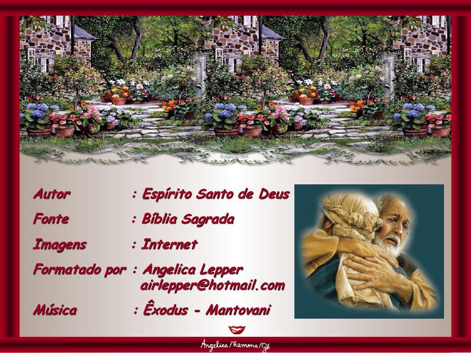 Autor : Espírito Santo de Deus Fonte : Bíblia Sagrada Imagens : Internet Formatado por : Angelica Lepper airlepper@hotmail.com Música : Êxodus - Mantovani