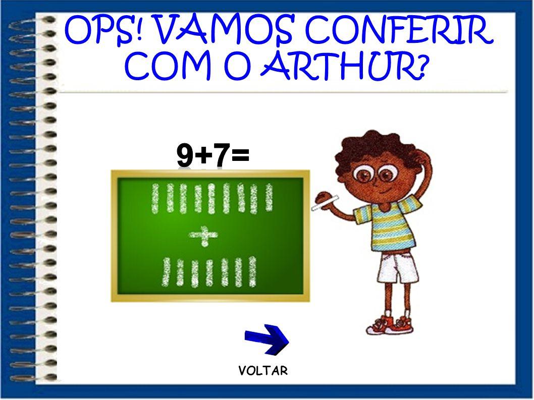 OPS! VAMOS CONFERIR COM O ARTHUR? VOLTAR