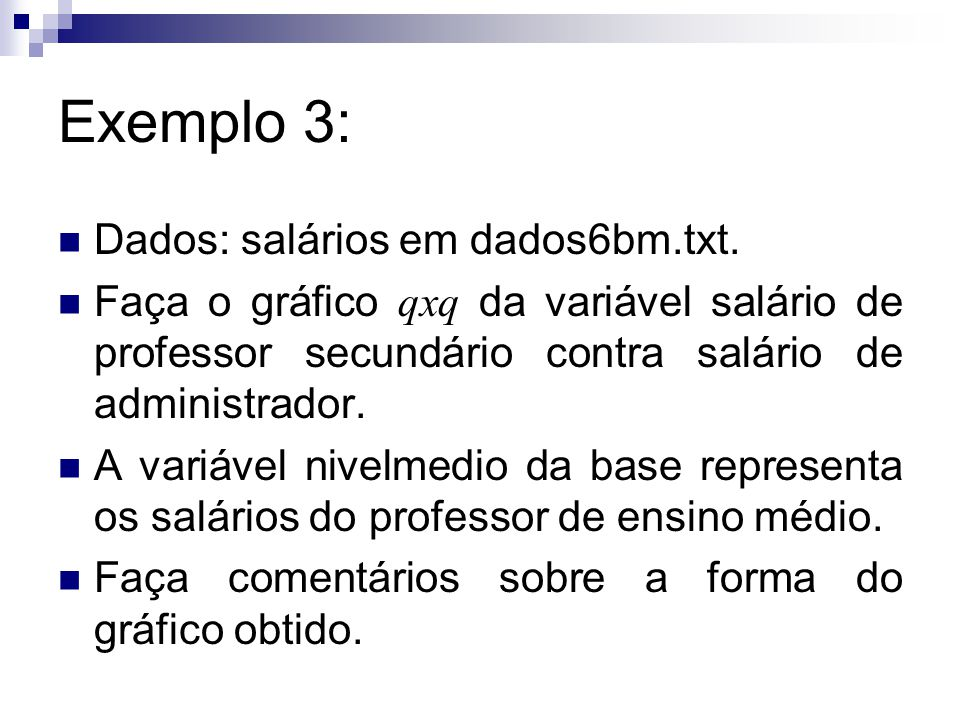 Exemplo 3: Dados: salários em dados6bm.txt. Faça o gráfico qxq da variável salário de professor secundário contra salário de administrador. A variável