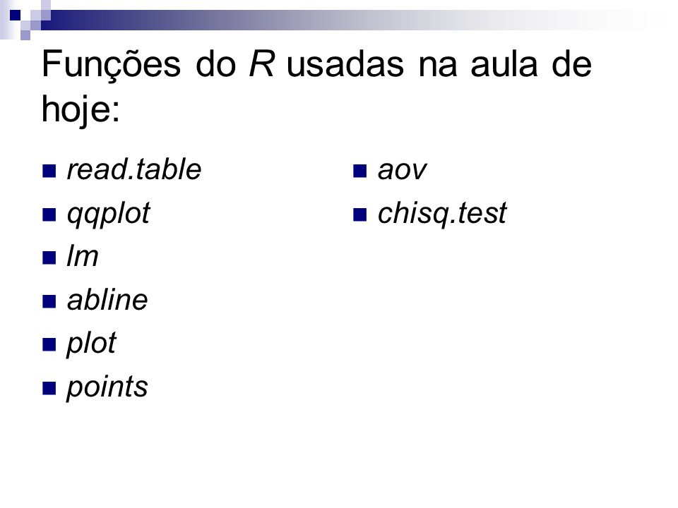 Funções do R usadas na aula de hoje: read.table qqplot lm abline plot points aov chisq.test